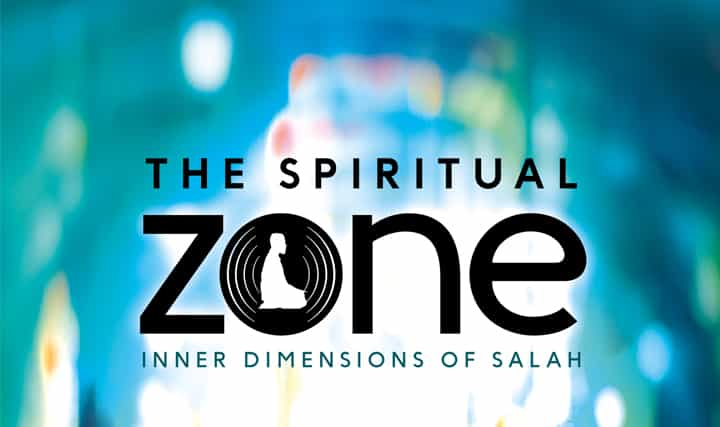 The Spiritual Zone - Alkauthar Online   Perfect your salah and khushoo